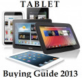 Tablet Buying Guide 2013 - The Best Big And Small High-End, Mid-Range And Budget Options To Choose From (Pros And Cons)