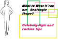 What to Wear If You Are Rectangle Shape? Celebrity Style and Fashion Tips