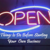Things to Do Before Starting Your Own Business