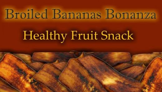 Broiled Bananas Bonanza ~ Healthy Fruit Snack