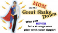 Mom and the Great Shakedown: Why You Never Let a Strange Man Play with Your Zipper