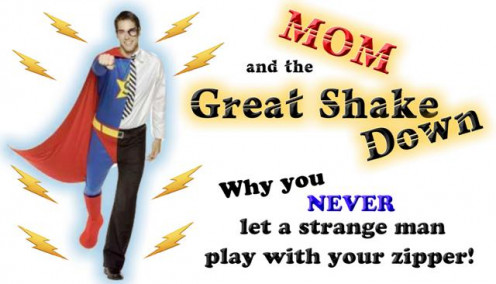 "Mom and the Great Shake Down - ""Why you NEVER let a strange man play with your zipper"""