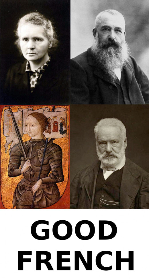 Despite coming from the land of the goopy slop, I have much respect for good Frenchies like Marie Curie, Claude Monet, Joan of Arc, and Victor Hugo.