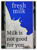 Milk Is Not Good For Me
