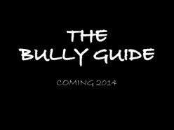 The Bully Guide - A Revolution Starts With ONE....
