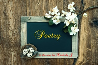 Poetry in the Now by KimberlyJ