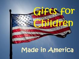 The best gifts for children are ones that are made locally.  When you buy gifts that are made in USA, you support the local economy while delighting your kids.