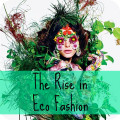 The Rise of Eco Fashion