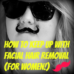 Tips to Keep Up with Facial Hair Removal (For Women!)