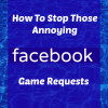 How Can I Stop Facebook Game Requests?