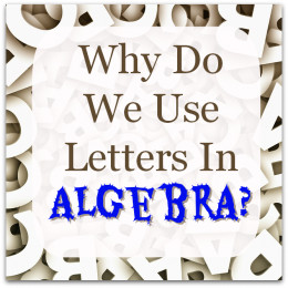 Why Do We Use Letters In Algebra?