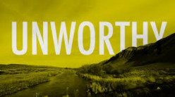 Unworthy am I