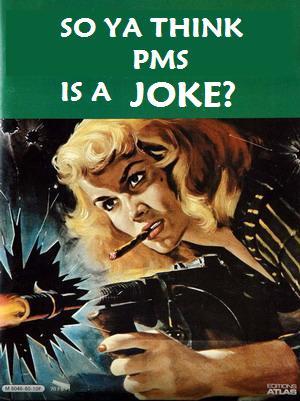 PMS is no joke.