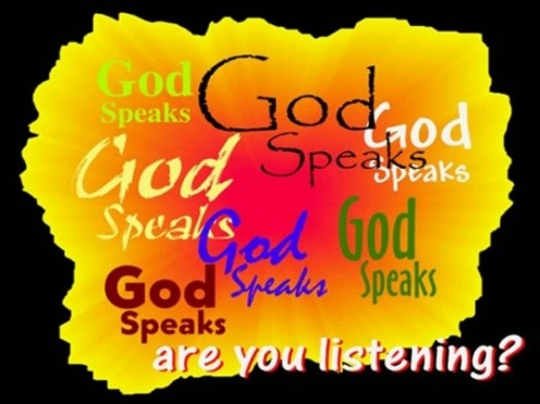 God speaks.  Are you listening?