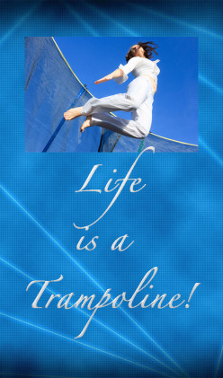 Life is a Trampoline!