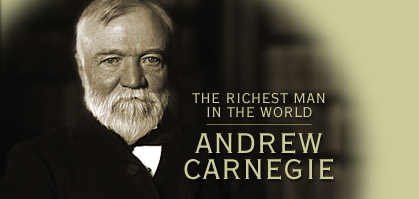 Andrew Carnegie, at this time otherwise known as the Richest Man in the World.