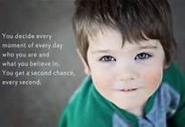 We all decide every minute of every day - who we are and what we believe in.  We get a second chance every second