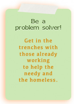 Get in the trenches and be a problem solver!