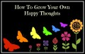 How To Grow Your Own Happy Thoughts