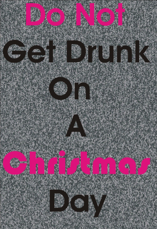 Christians should not eat or drink excessively on Christmas day. Any who should drink should drink normal.