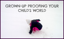 Grown-up Proofing Your Child's World