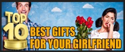 Top 10 Best Gifts For Your Girlfriend