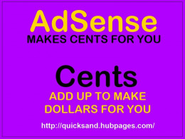 Ad Sense makes cents and cents make a whole lot of of sense when they add up to make dollars for your efforts!