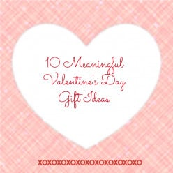 Valentines Day - 10 Ideas for Meaningful Gifts They'll Love