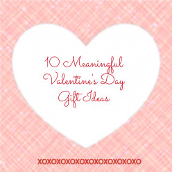 Valentine's Day - 10 Ideas for Meaningful Gifts They'll Love