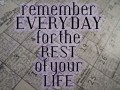 Remember Every Day For the Rest of Your Life
