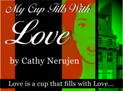 My Cup Fills With Love - Poem By Cathy Nerujen