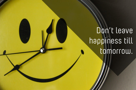 Don't Postpone Happiness for Tomorrow