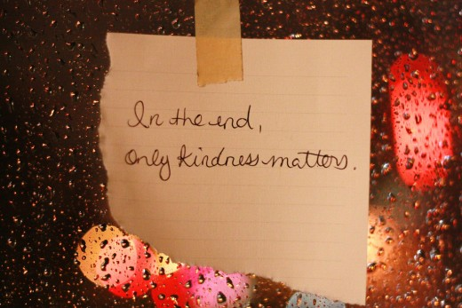 In the end, only kindness matters.