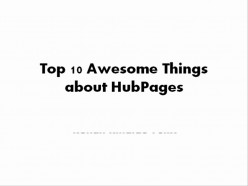 Top 10 Most Awesome Things about HubPages