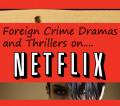 Netflix Movie List: Foreign Thrillers on Netflix
