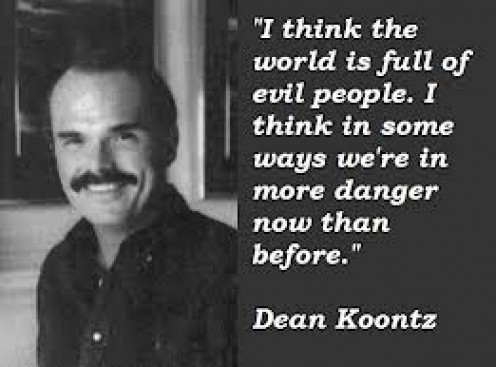 Dean Koontz is known for having some outlandish quotes for the media and at book  signings. His writings have been science fiction, horror and something out of this world.