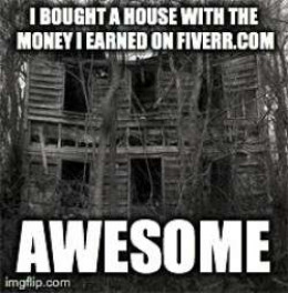 No, Fiverr, nobody buys a real house from the money they make working on your website.