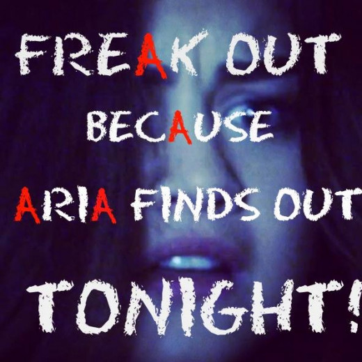"""Freak Out! Because Aria Finds Out Tonight!!!"""