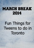 March Break - Fun Things for Teens to Do in Toronto