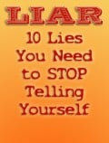 You're a Liar! 10 Lies You Need to Stop Telling Yourself