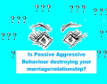 Passive Aggressive Behavior - Is it Destroying Your Marriage?
