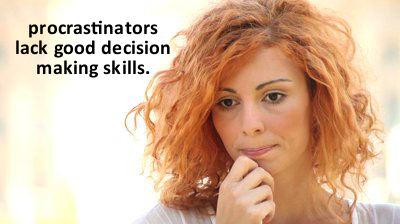 Procrastinator lacks decision making skills