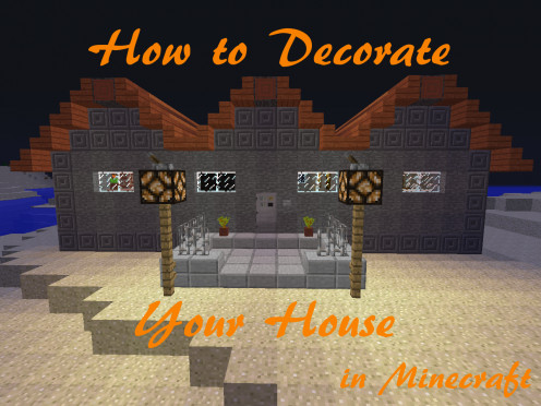 How to Decorate Your House in Minecraft