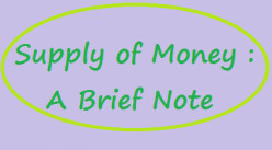 Supply of Money in An Economy; A Brief Note