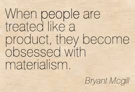 Materialism  can also destroy friendships.