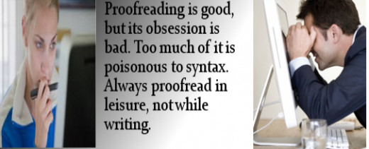 "Proofreading is something like ""better safe than sorry"" task. So, it's very important. However, obsession with it is bad. Too much of it will kill the spirit of sentencing."