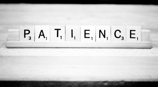 We have to start focusing on this 8-letter word:  Patience. Without it, we can not do anything.