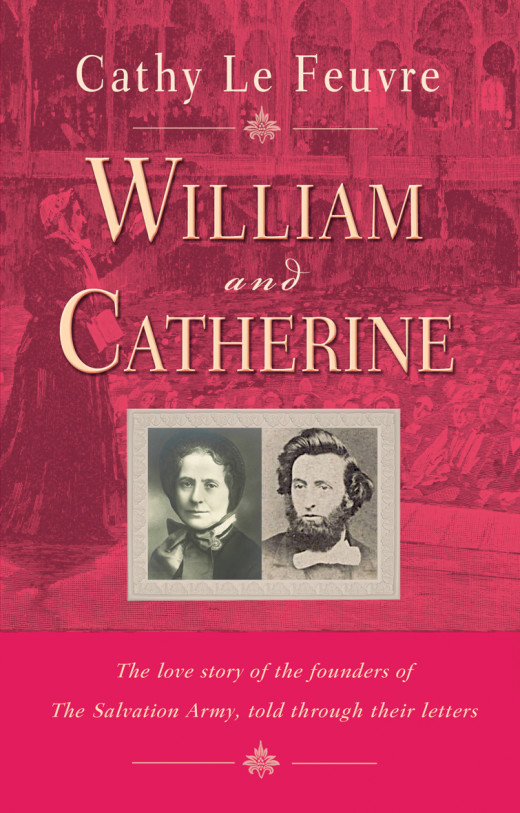'William and Catherine - the love story of the founders of The Salvation Army told through their letters' by Cathy Le Feuvre (Monarch Books 2013)