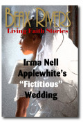 "A Beax Rivers Living Faith Short Story: Irma Nell Applewhite's ""Fictitious"" Wedding"