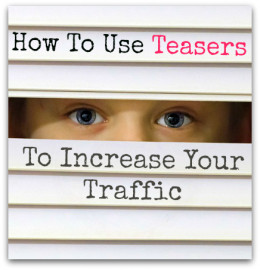 How to use teasers to generate traffic...